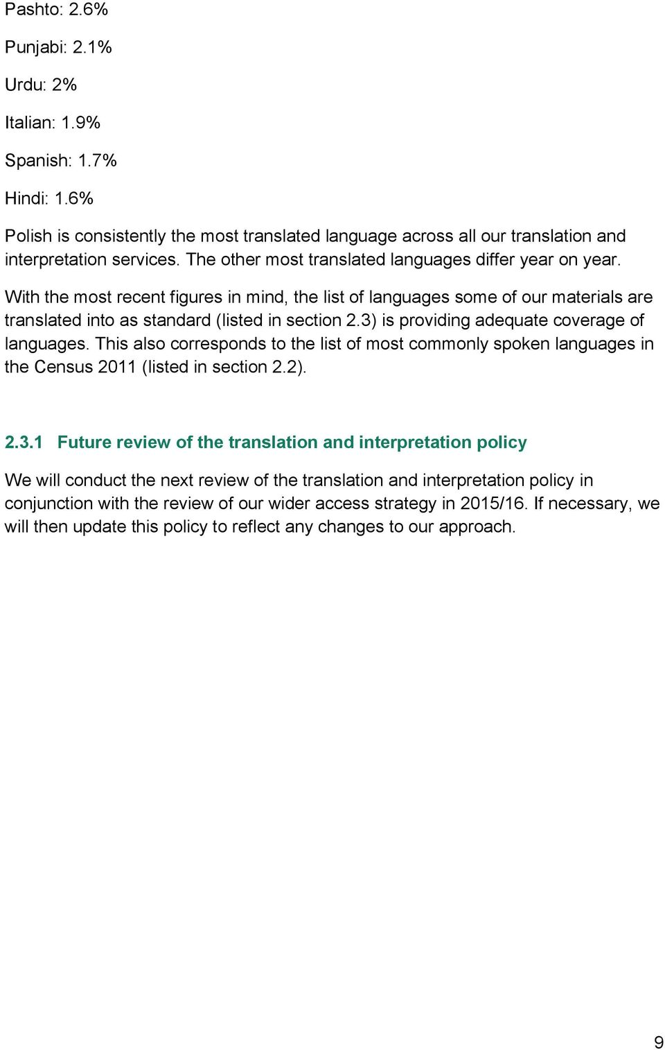 3) is providing adequate coverage of languages. This also corresponds to the list of most commonly spoken languages in the Census 2011 (listed in section 2.2). 2.3.1 Future review of the translation