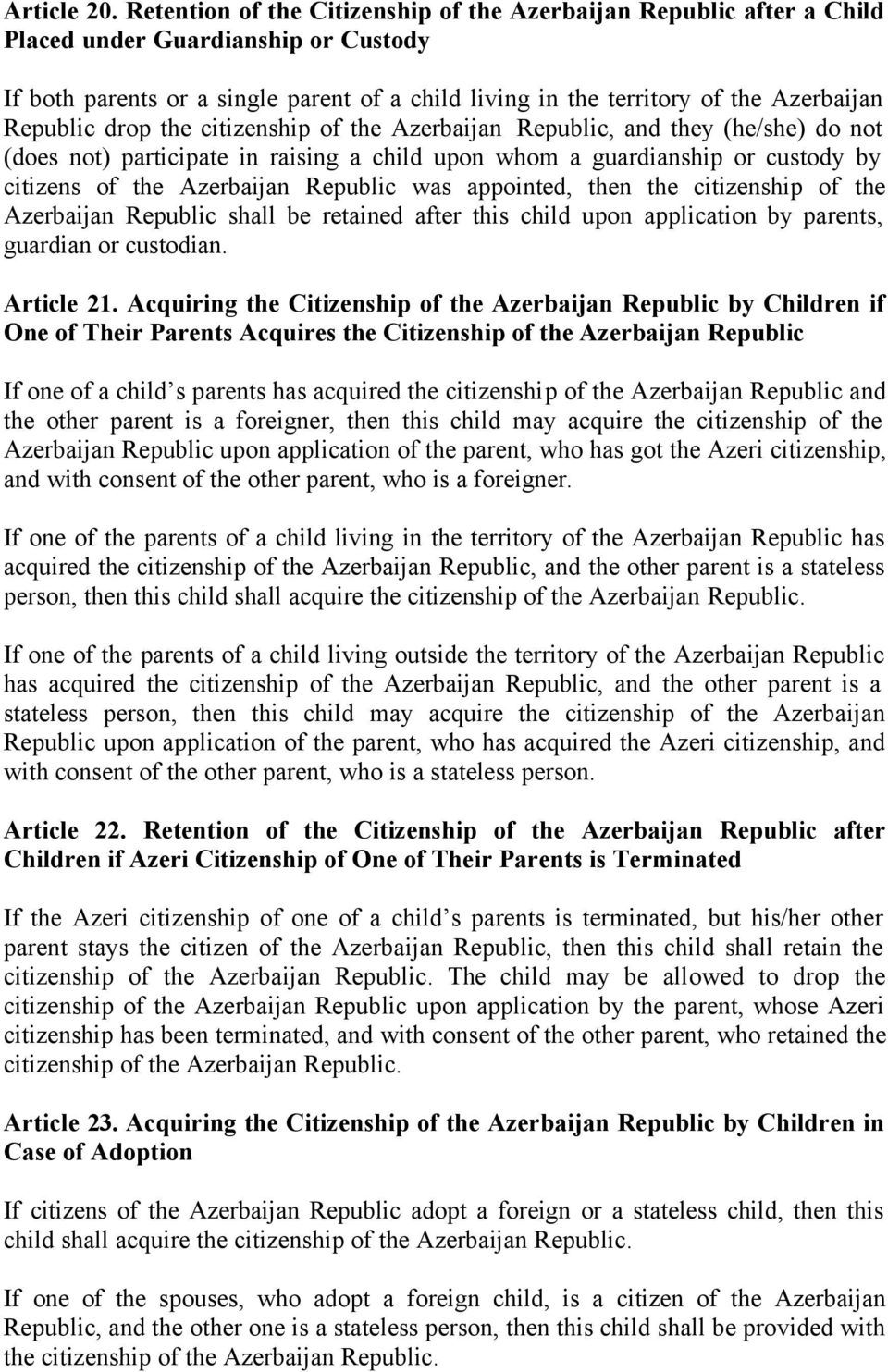 Republic drop the citizenship of the Azerbaijan Republic, and they (he/she) do not (does not) participate in raising a child upon whom a guardianship or custody by citizens of the Azerbaijan Republic