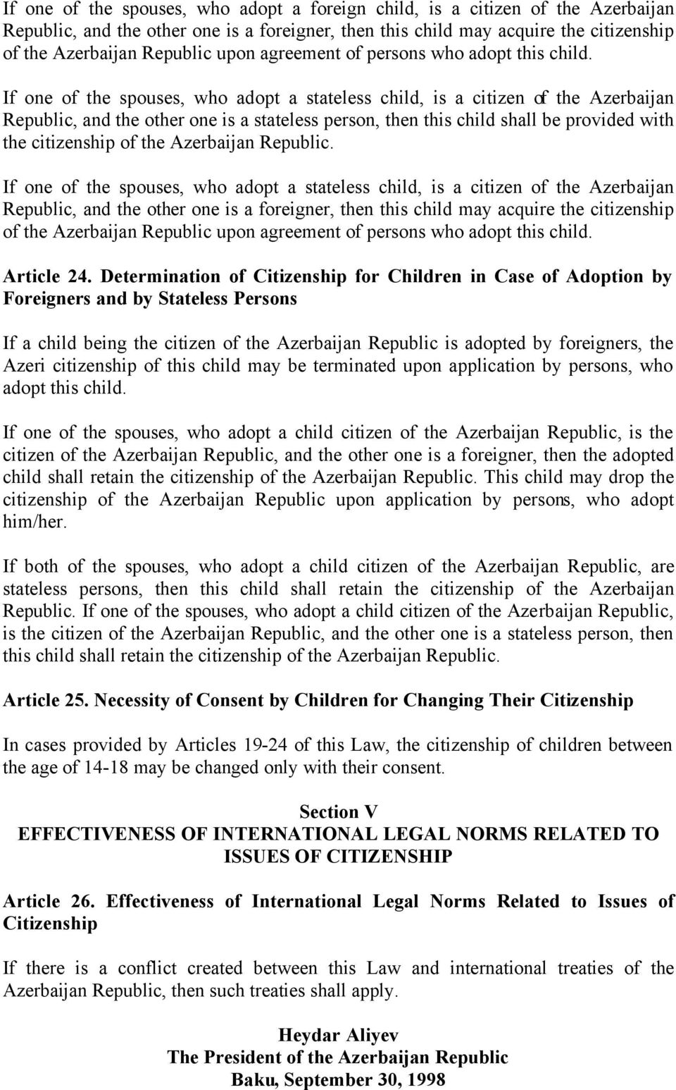 If one of the spouses, who adopt a stateless child, is a citizen of the Azerbaijan Republic, and the other one is a stateless person, then this child shall be provided with the citizenship of the