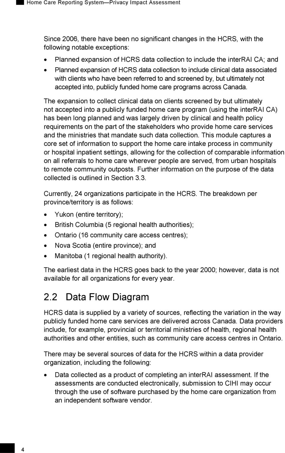The expansion to collect clinical data on clients screened by but ultimately not accepted into a publicly funded home care program (using the interrai CA) has been long planned and was largely driven