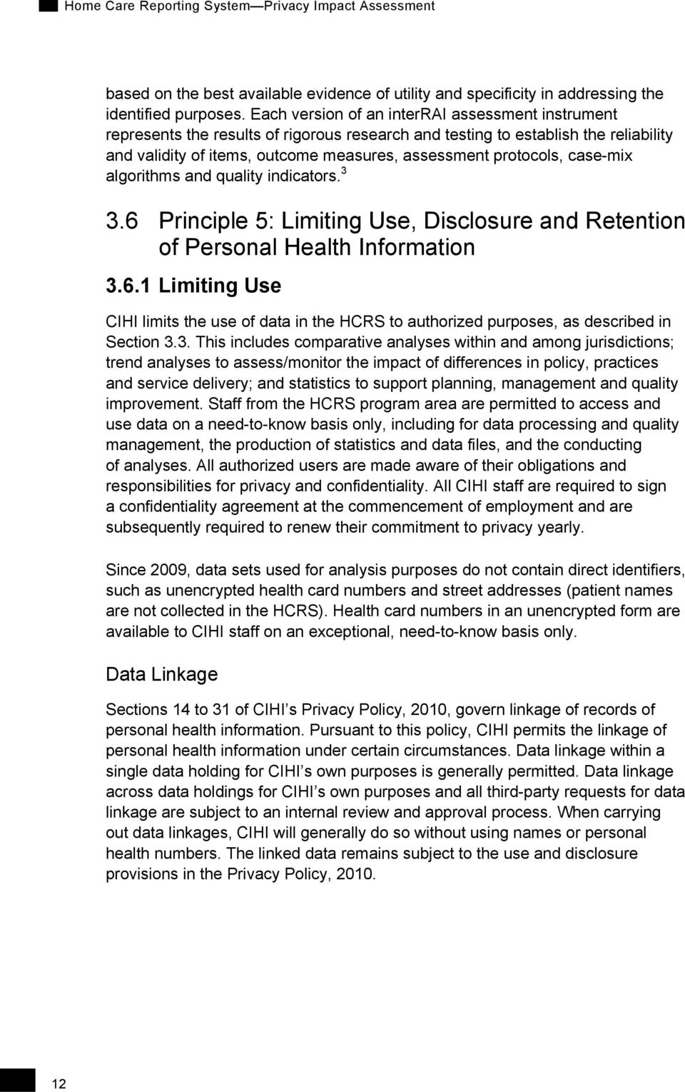 case-mix algorithms and quality indicators. 3 3.6 Principle 5: Limiting Use, Disclosure and Retention of Personal Health Information 3.6.1 Limiting Use CIHI limits the use of data in the HCRS to authorized purposes, as described in Section 3.