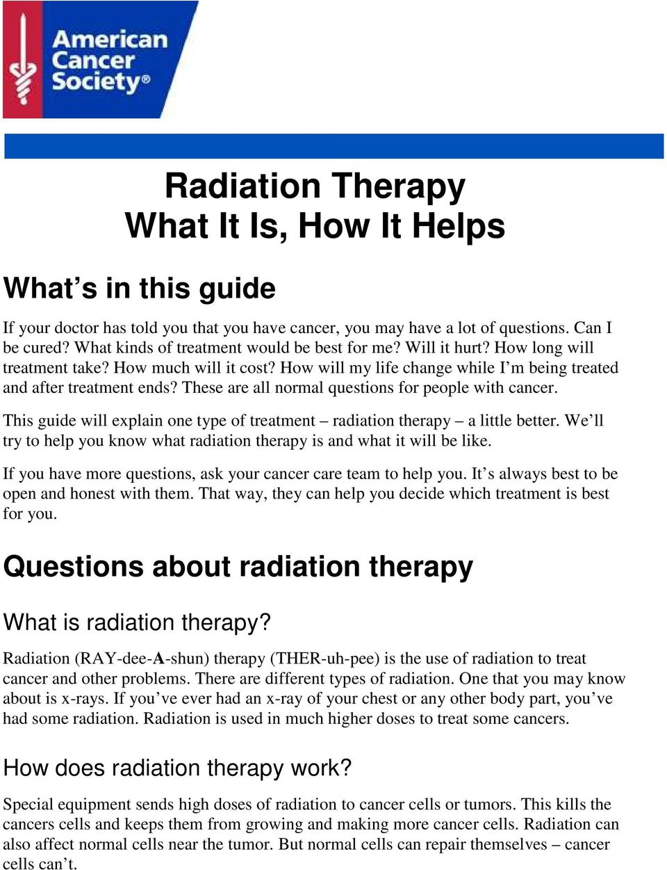 These are all normal questions for people with cancer. This guide will explain one type of treatment radiation therapy a little better.