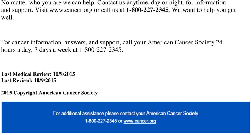 For cancer information, answers, and support, call your American Cancer Society 24 hours a day, 7