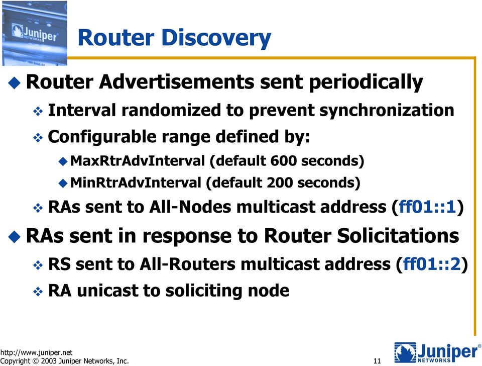 seconds) RAs sent to All-Nodes multicast address (ff01::1) RAs sent in response to Router Solicitations RS