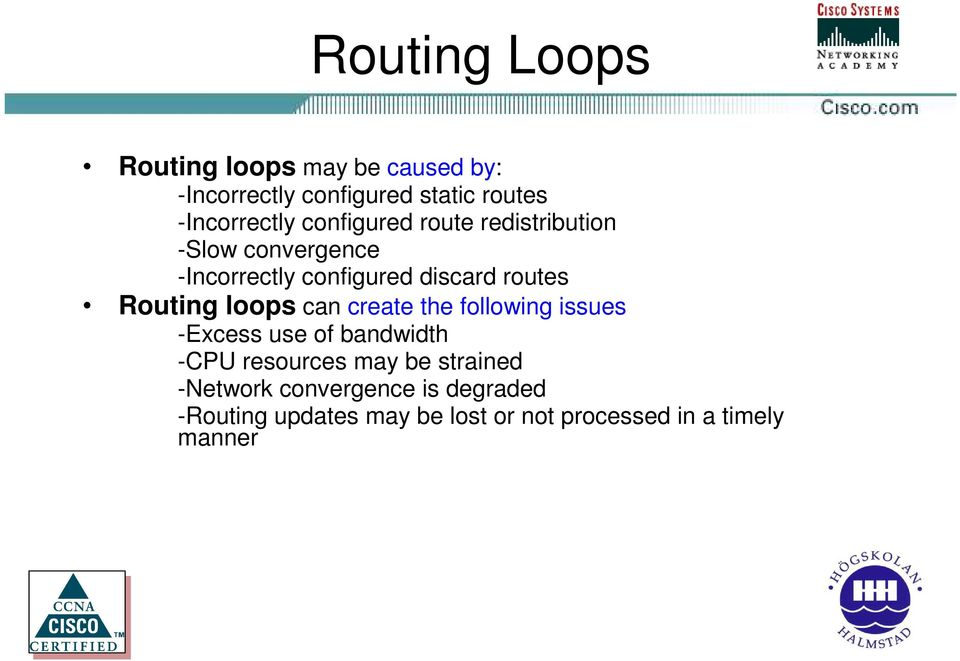 loops can create the following issues -Excess use of bandwidth -CPU resources may be strained