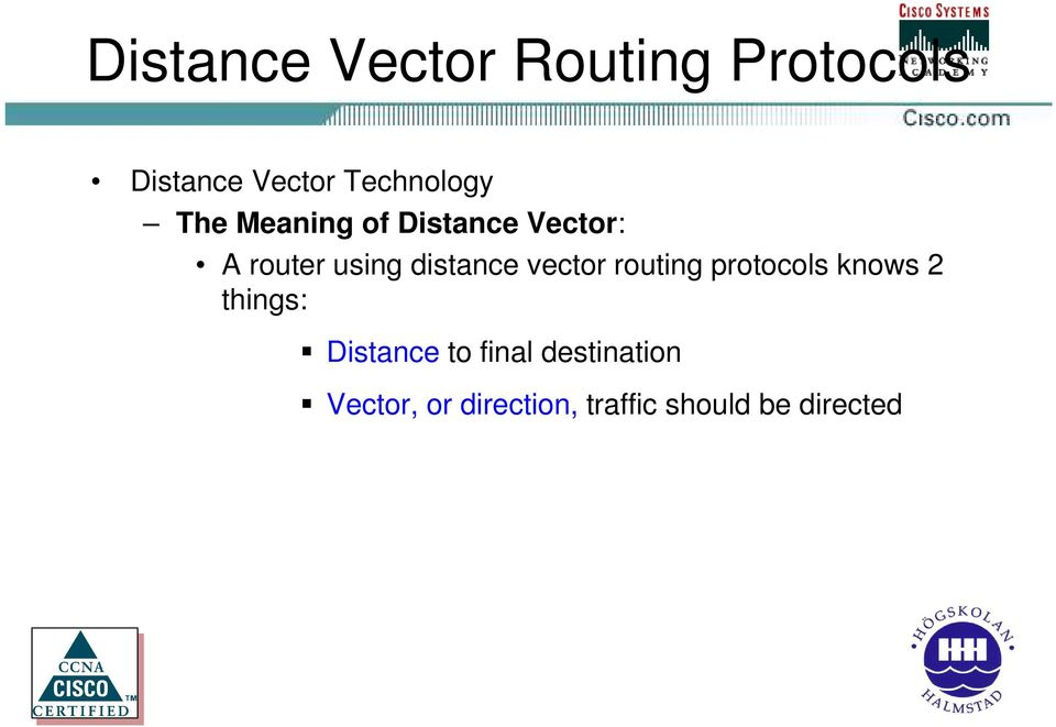 distance vector routing protocols knows 2 things: Distance