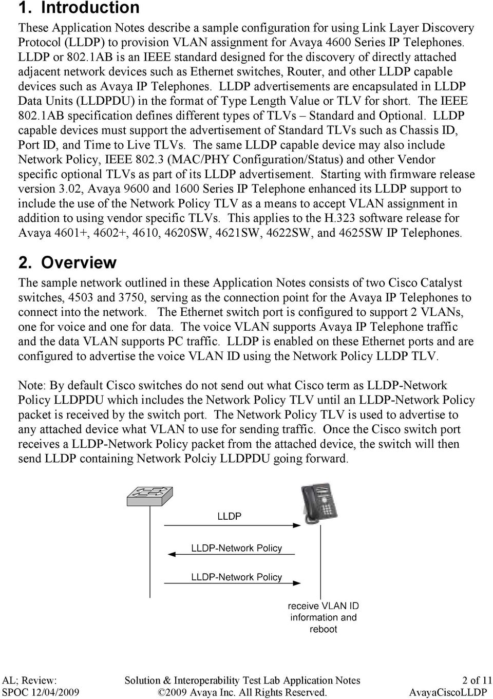 LLDP advertisements are encapsulated in LLDP Data Units (LLDPDU) in the format of Type Length Value or TLV for short. The IEEE 802.