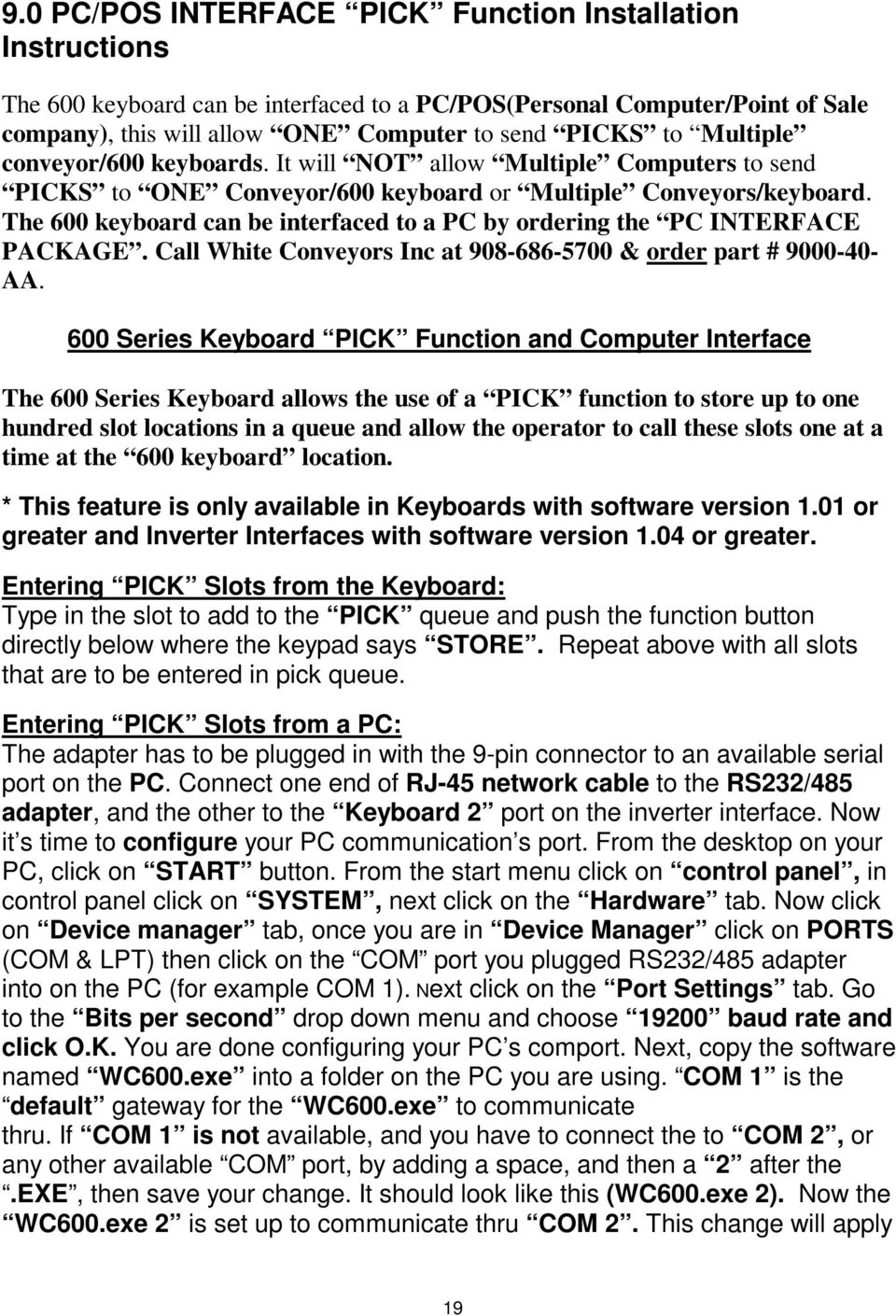 The 600 keyboard can be interfaced to a PC by ordering the PC INTERFACE PACKAGE. Call White Conveyors Inc at 908-686-5700 & order part # 9000-40- AA.