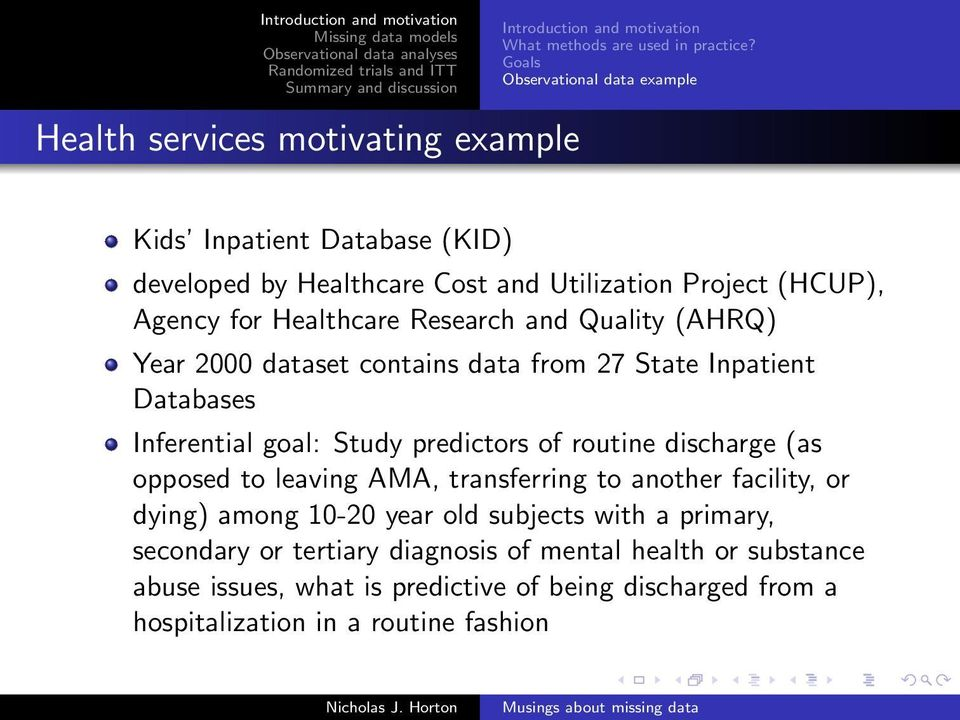 Quality (AHRQ) Year 2000 dataset contains data from 27 State Inpatient Databases Inferential goal: Study predictors of routine discharge (as opposed to leaving