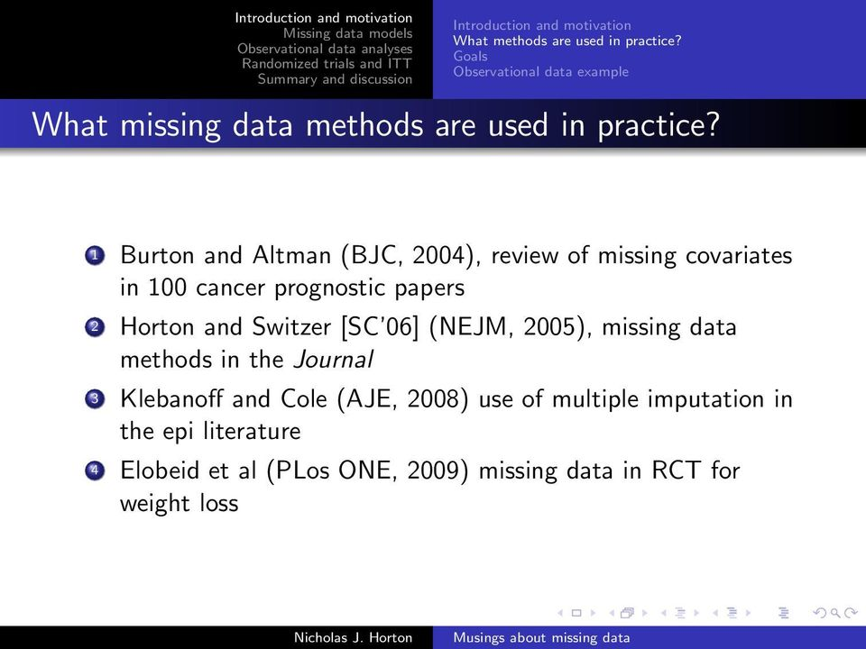1 Burton and Altman (BJC, 2004), review of missing covariates in 100 cancer prognostic papers 2 Horton and
