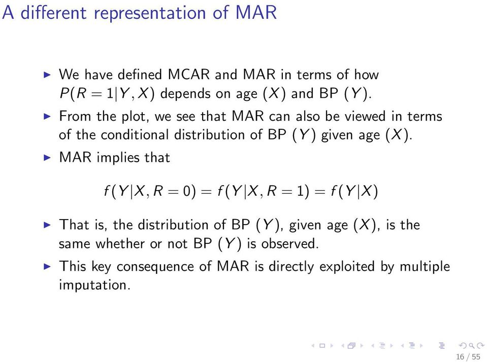 MAR implies that f (Y X, R =0)=f (Y X, R =1)=f (Y X ) That is, the distribution of BP (Y ), given age (X ), is the