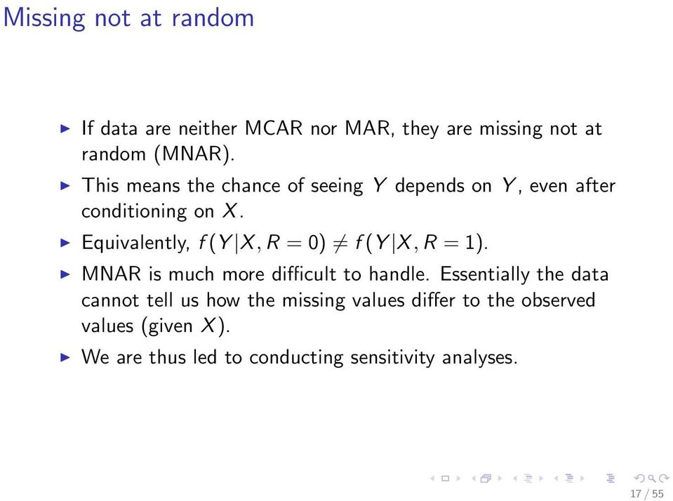 Equivalently, f (Y X, R =0) f (Y X, R =1). MNAR is much more difficult to handle.