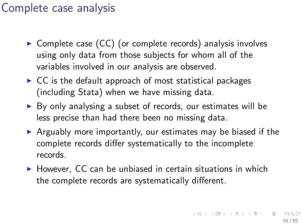 By only analysing a subset of records, our estimates will be less precise than had there been no missing data.