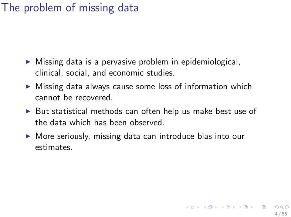 Missing data always cause some loss of information which cannot be recovered.