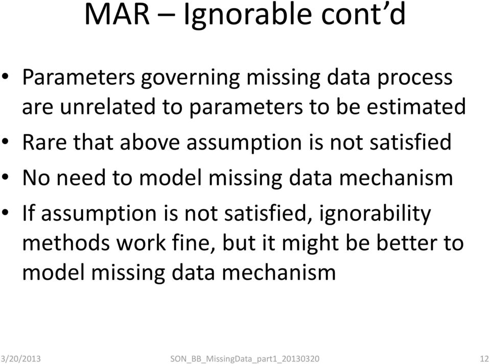 need to model missing data mechanism If assumption is not satisfied,