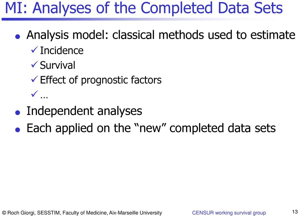 Independent analyses Each applied on the new completed data sets Roch