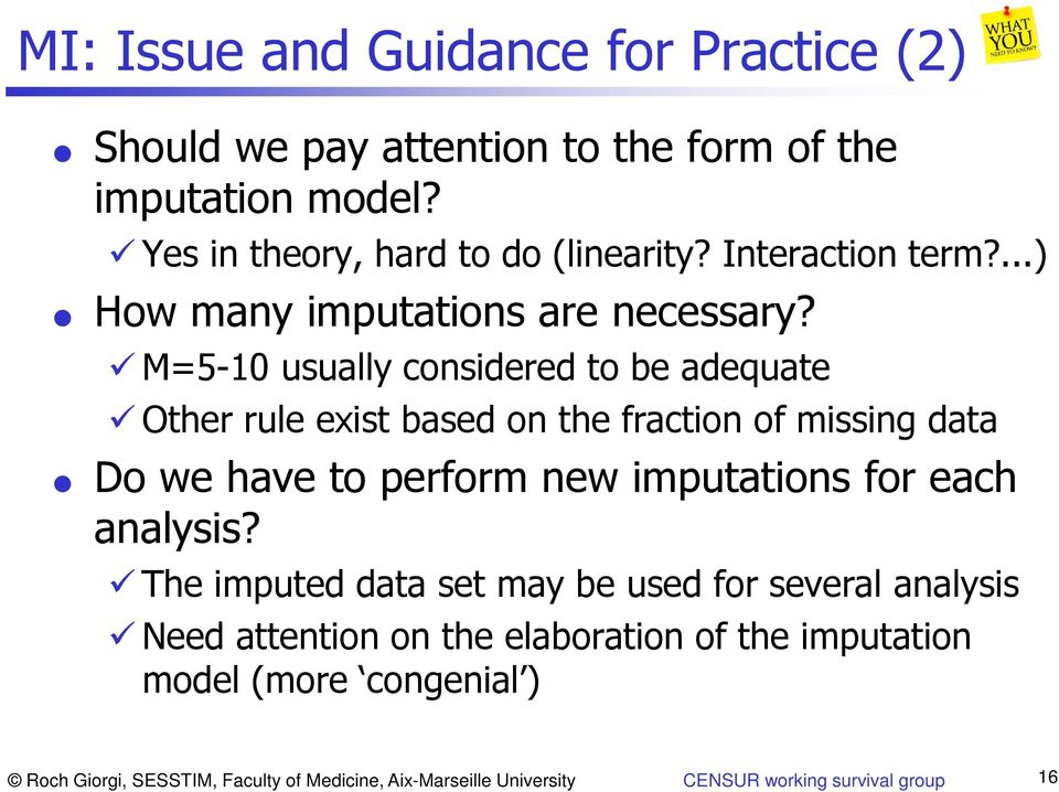 M=5-10 usually considered to be adequate Other rule exist based on the fraction of missing data Do we have to perform new imputations for each