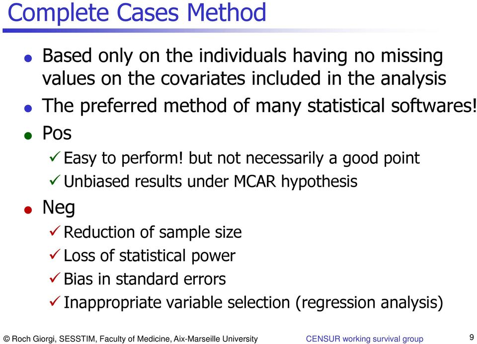 but not necessarily a good point Unbiased results under MCAR hypothesis Neg Reduction of sample size Loss of statistical