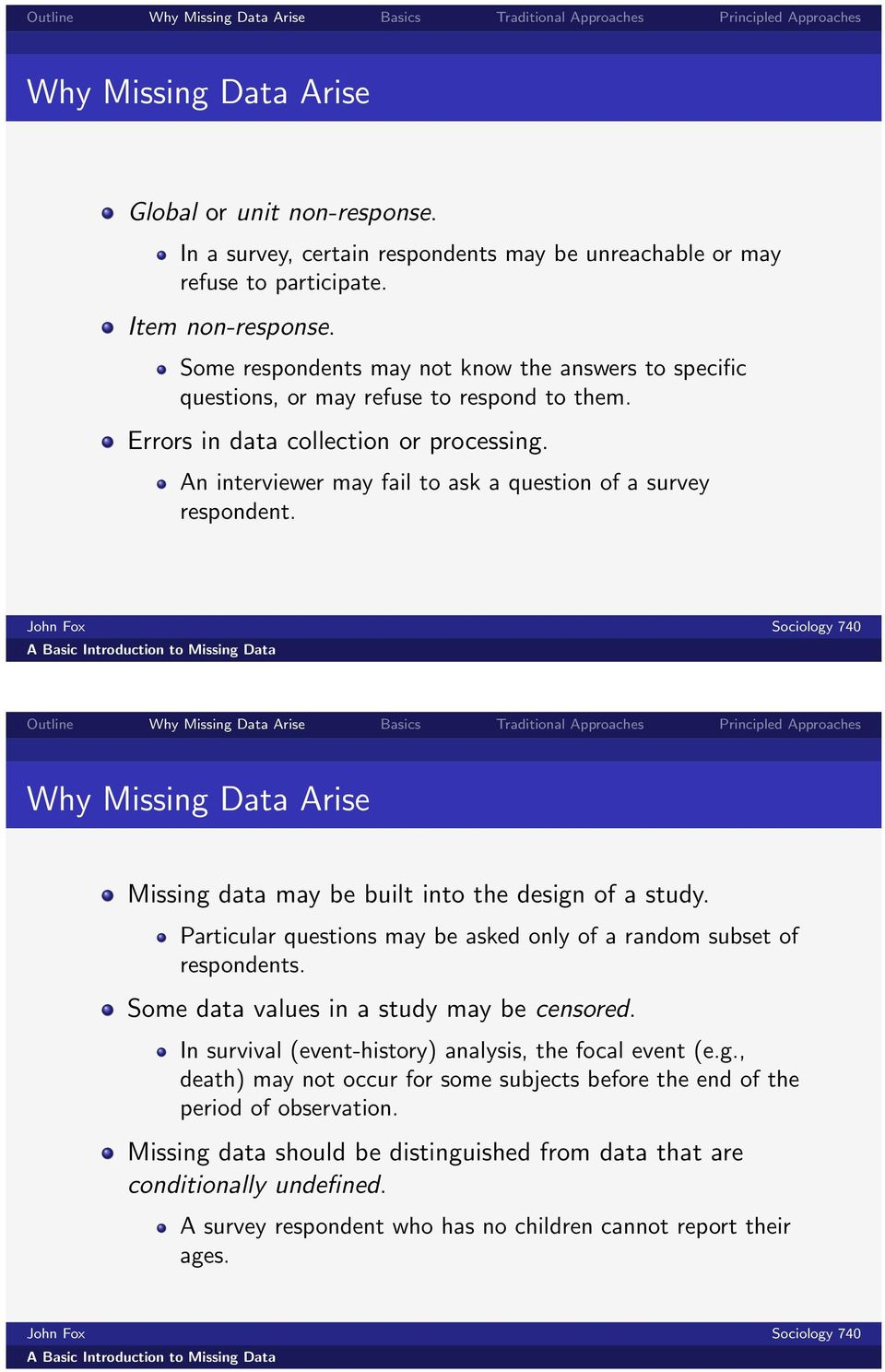 An interviewer may fail to ask a question of a survey respondent. Why Missing Data Arise Missing data may be built into the design of a study.