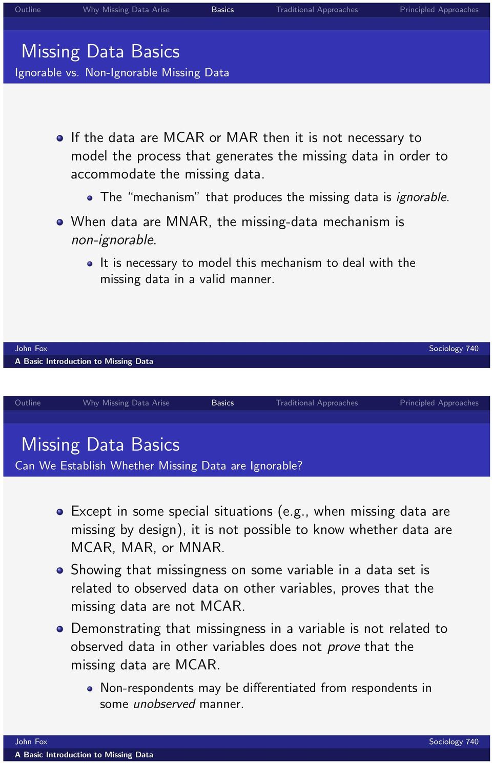 It is necessary to model this mechanism to deal with the missing data in a valid manner. Can We Establish Whether Missing Data are Ignorable? Except in some special situations (e.g., when missing data are missing by design), it is not possible to know whether data are MCAR, MAR, or MNAR.