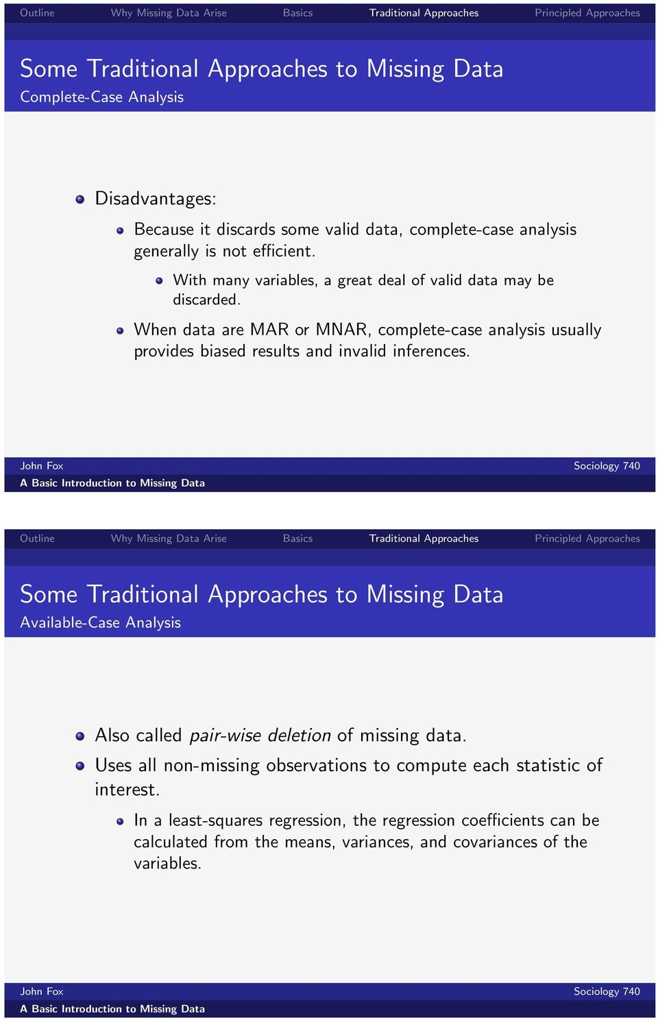 When data are MAR or MNAR, complete-case analysis usually provides biased results and invalid inferences.