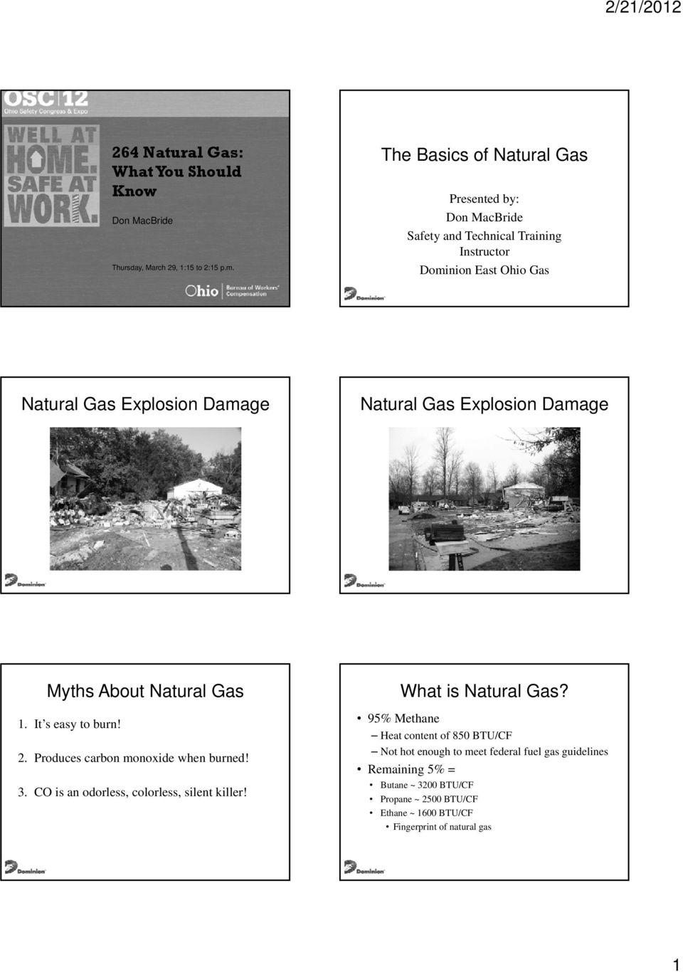 Explosion Damage Natural Gas Explosion Damage Myths About Natural Gas 1. It s easy to burn! 2. Produces carbon monoxide when burned! 3.