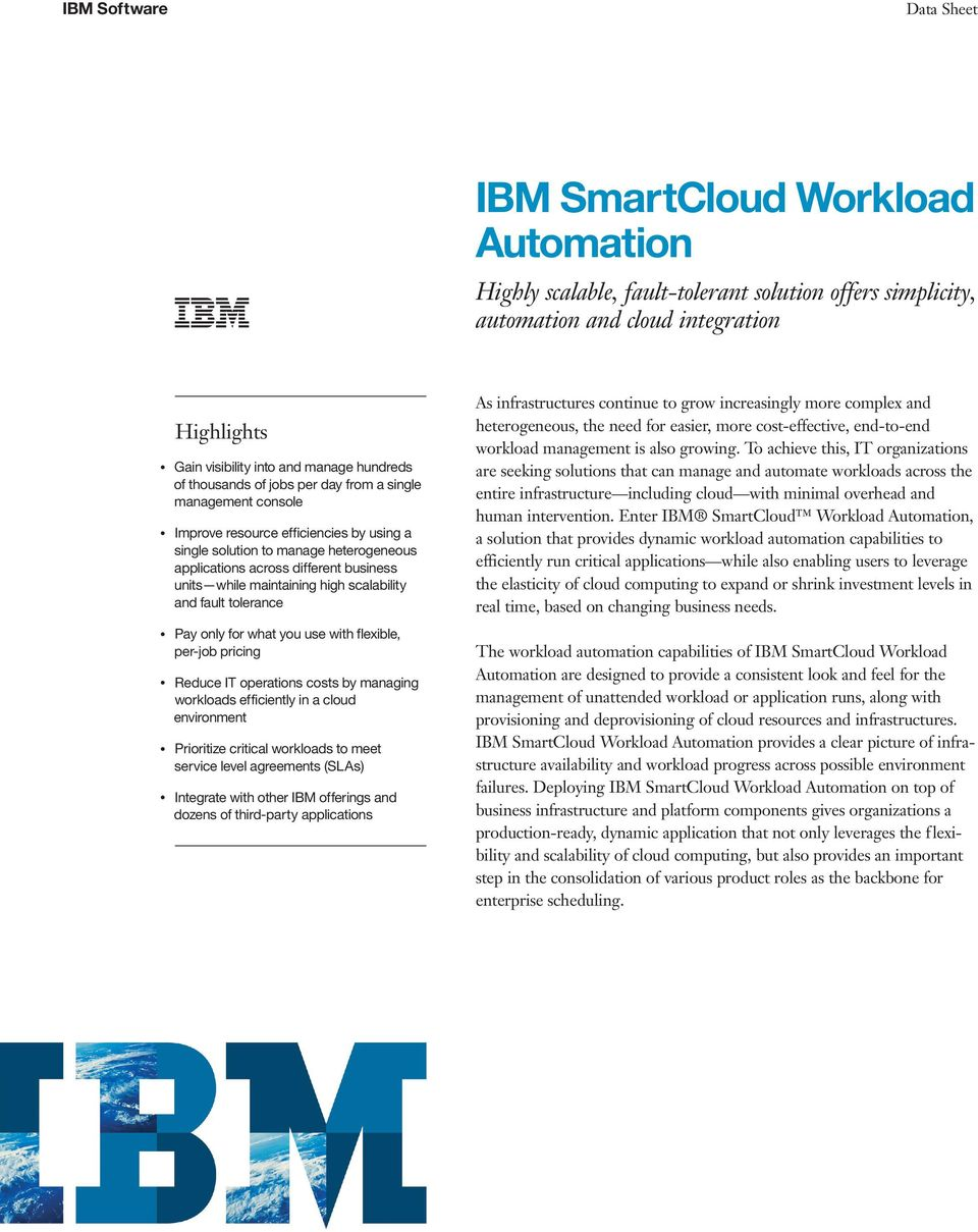 scalability and fault tolerance Pay only for what you use with flexible, per-job pricing Reduce IT operations costs by managing workloads efficiently in a cloud environment Prioritize critical