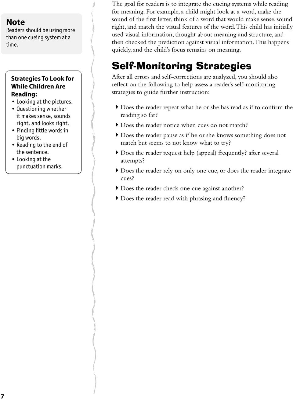 The goal for readers is to integrate the cueing systems while reading for meaning.