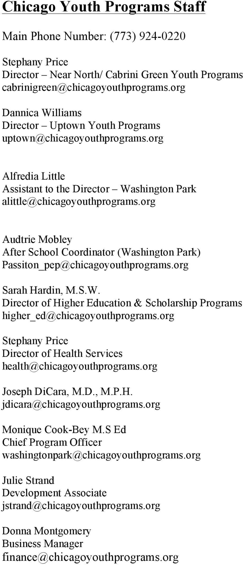 org Audtrie Mobley After School Coordinator (Washington Park) Passiton_pep@chicagoyouthprograms.org Sarah Hardin, M.S.W. Director of Higher Education & Scholarship Programs higher_ed@chicagoyouthprograms.