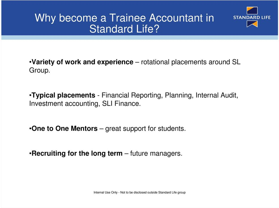 Typical placements - Financial Reporting, Planning, Internal Audit, Investment
