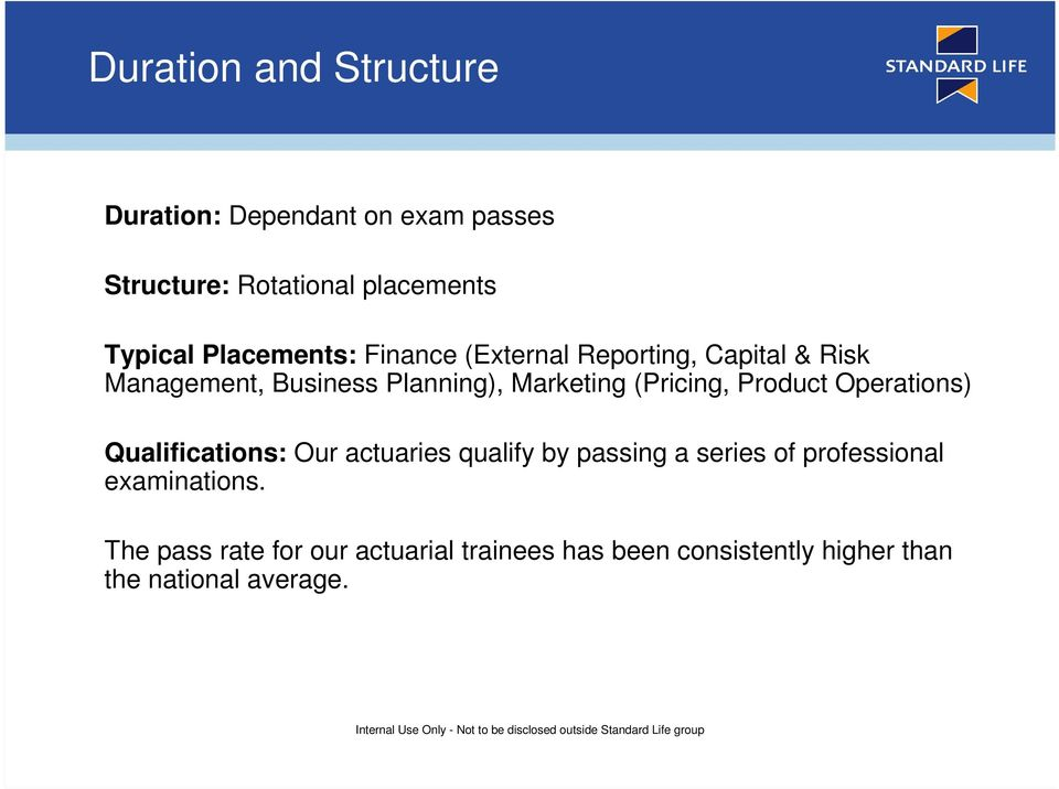 (Pricing, Product Operations) Qualifications: Our actuaries qualify by passing a series of