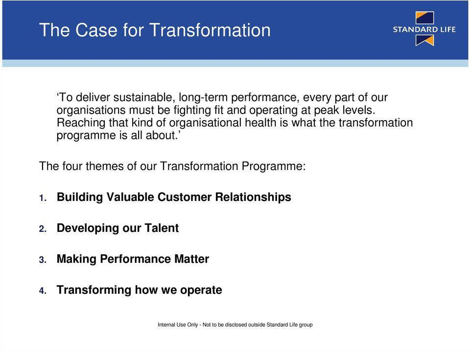 Reaching that kind of organisational health is what the transformation programme is all about.
