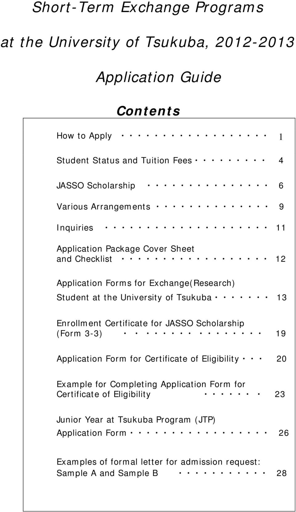University of Tsukuba 13 Enrollment Certificate for JASSO Scholarship (Form 3-3) 19 Application Form for Certificate of Eligibility 20 Example for Completing