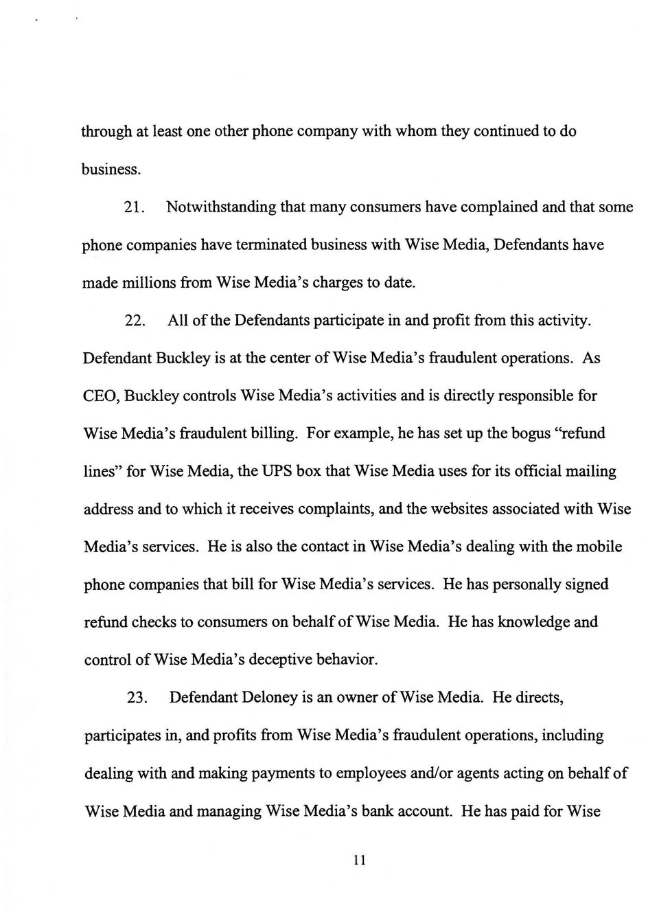 All of the Defendants participate in and profit from this activity. Defendant Buckley is at the center of Wise Media's fraudulent operations.