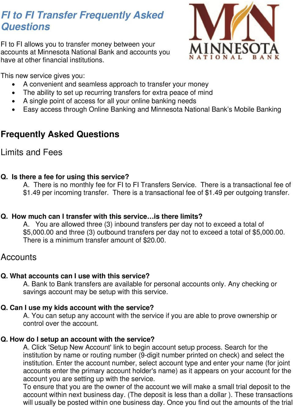 banking needs Easy access through Online Banking and Minnesota National Bank s Mobile Banking Frequently Asked Questions Limits and Fees Q. Is there a fee for using this service? A. There is no monthly fee for FI to FI Transfers Service.