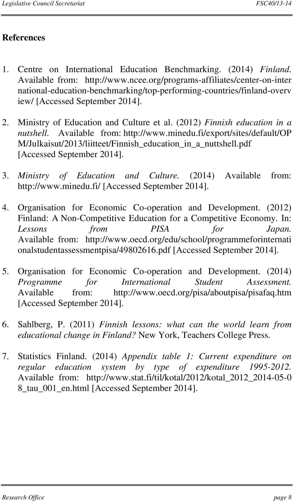 (2012) Finnish education in a nutshell. Available from: http://www.minedu.fi/export/sites/default/op M/Julkaisut/2013/liitteet/Finnish_education_in_a_nuttshell.pdf [Accessed September 2014]. 3.