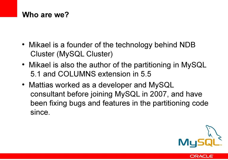 is also the author of the partitioning in MySQL 5.1 and COLUMNS extension in 5.