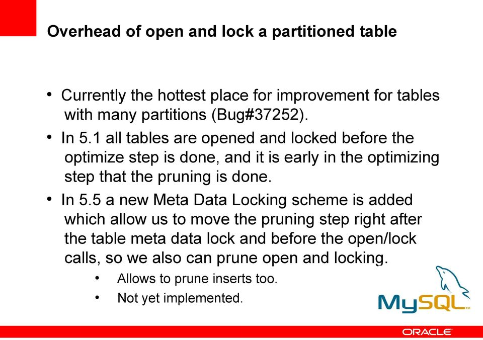 1 all tables are opened and locked before the optimize step is done, and it is early in the optimizing step that the pruning is
