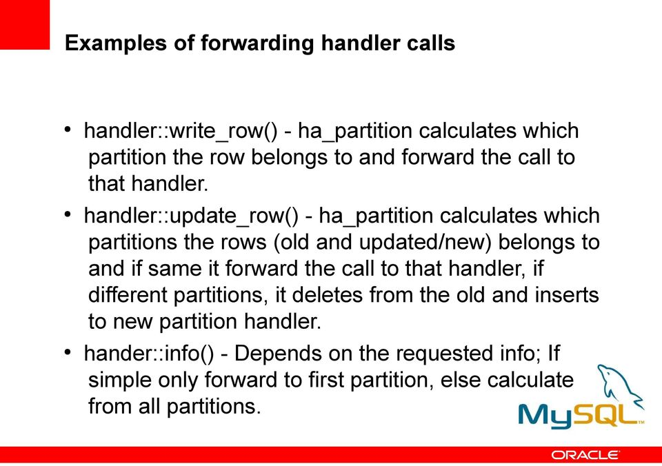 handler::update_row() - ha_partition calculates which partitions the rows (old and updated/new) belongs to and if same it forward