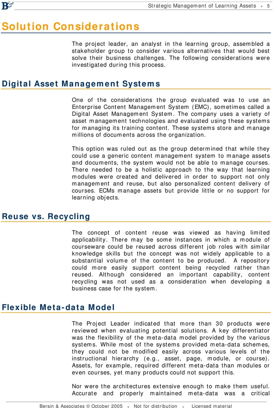 Digital Asset Management Systems One of the considerations the group evaluated was to use an Enterprise Content Management System (EMC), sometimes called a Digital Asset Management System.