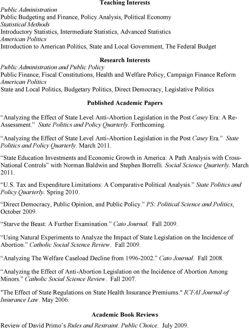 Health and Welfare Policy, Campaign Finance Reform American Politics State and Local Politics, Budgetary Politics, Direct Democracy, Legislative Politics Published Academic Papers Analyzing the