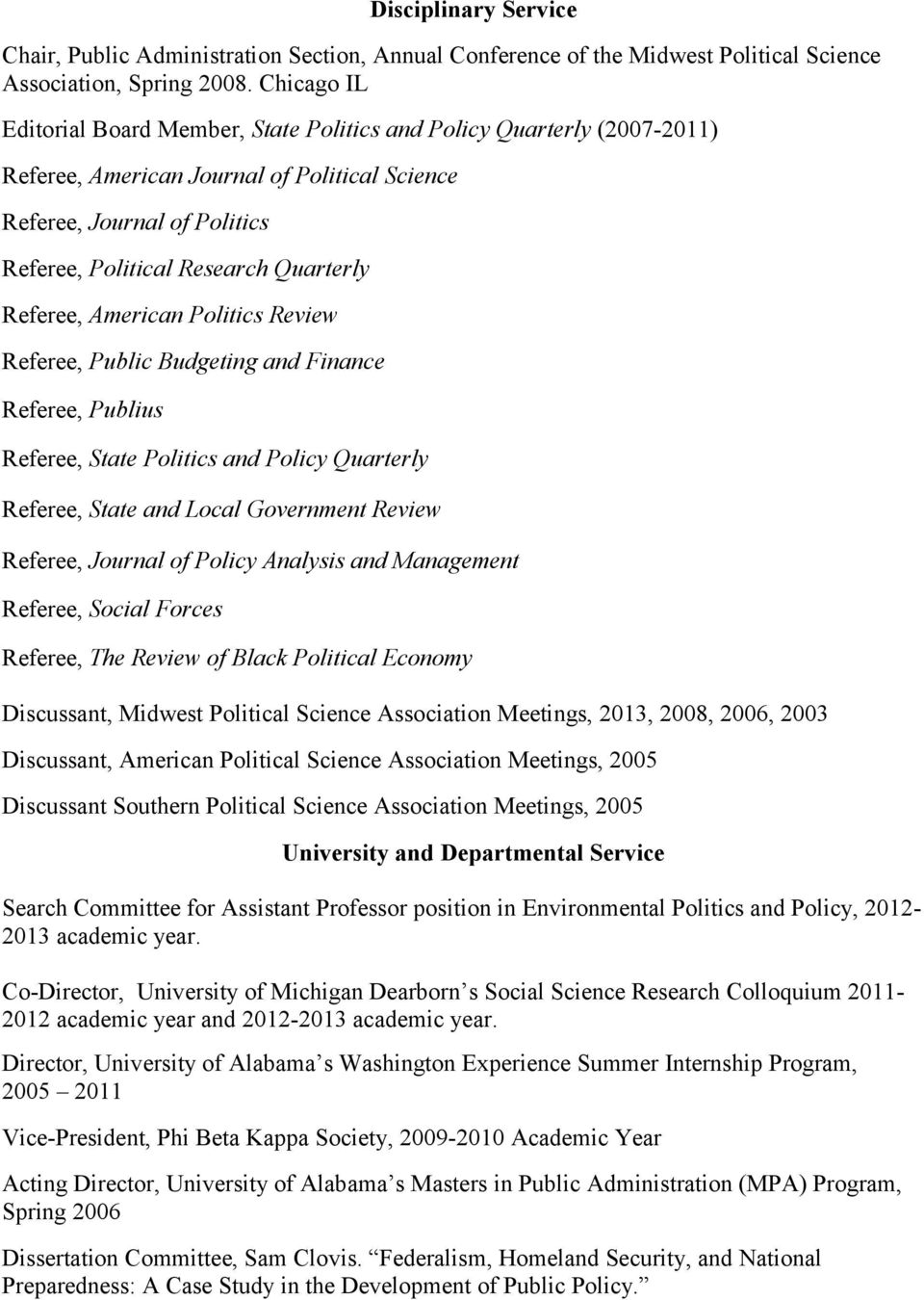 Referee, American Politics Review Referee, Public Budgeting and Finance Referee, Publius Referee, State Politics and Policy Quarterly Referee, State and Local Government Review Referee, Journal of