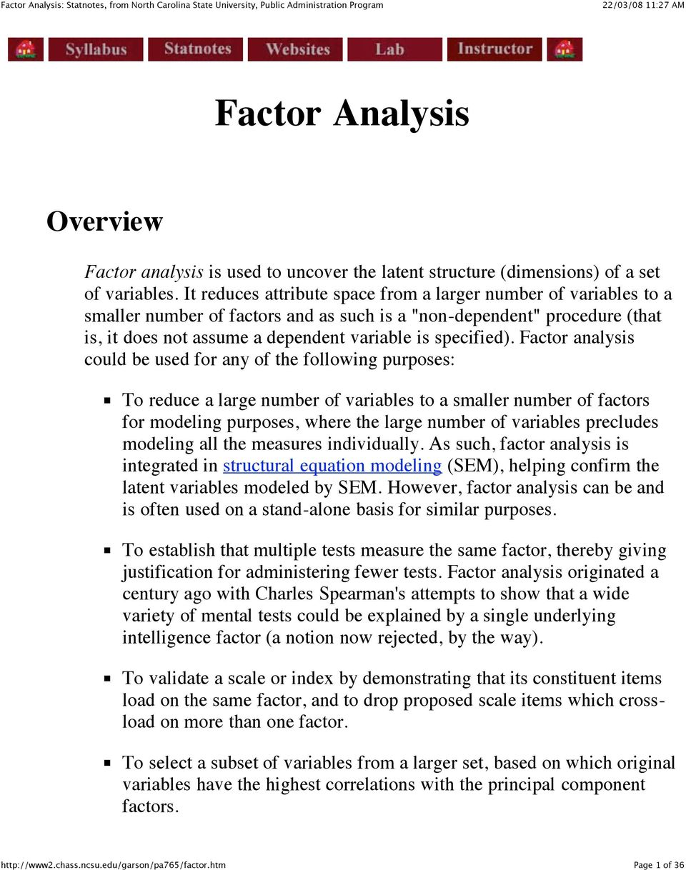 Factor analysis could be used for any of the following purposes: To reduce a large number of variables to a smaller number of factors for modeling purposes, where the large number of variables