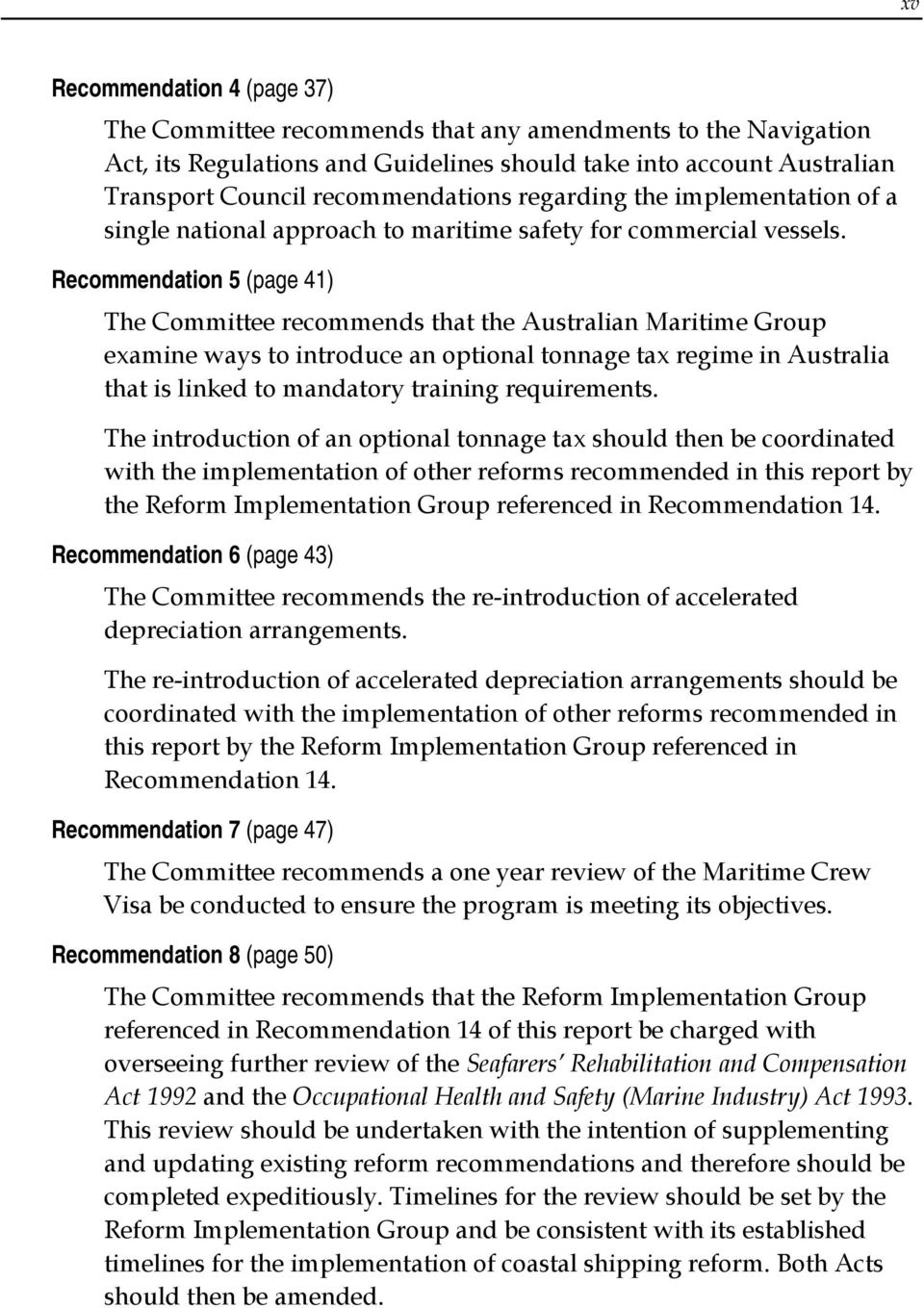 Recommendation 5 (page 41) The Committee recommends that the Australian Maritime Group examine ways to introduce an optional tonnage tax regime in Australia that is linked to mandatory training
