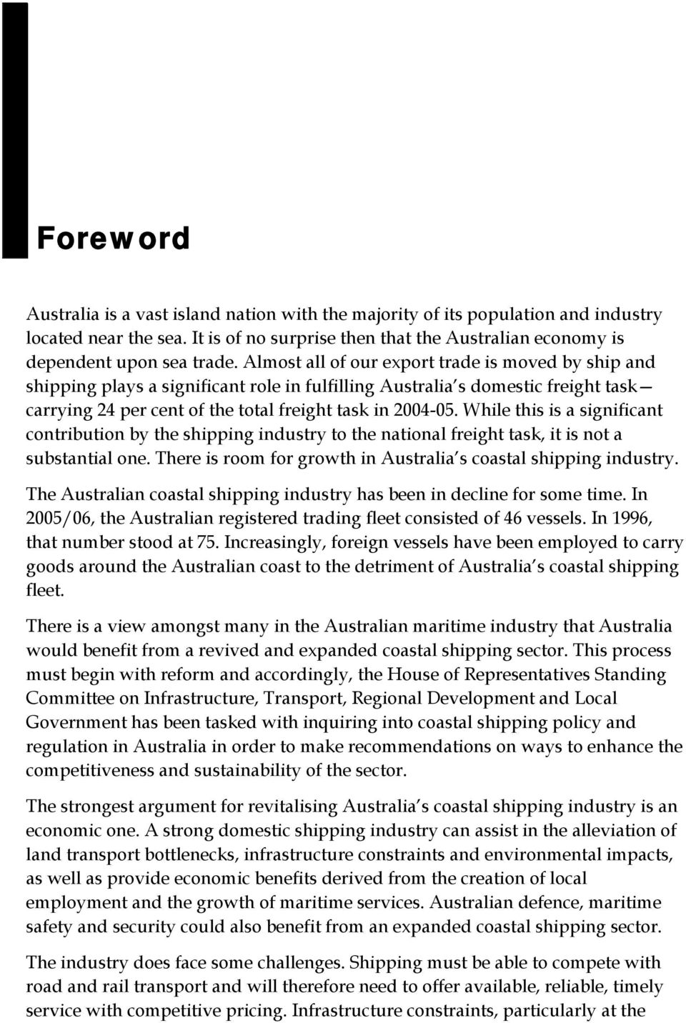 While this is a significant contribution by the shipping industry to the national freight task, it is not a substantial one. There is room for growth in Australia s coastal shipping industry.