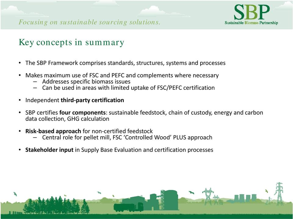 certification SBP certifies four components: sustainable feedstock, chain of custody, energy and carbon data collection, GHG calculation Risk based