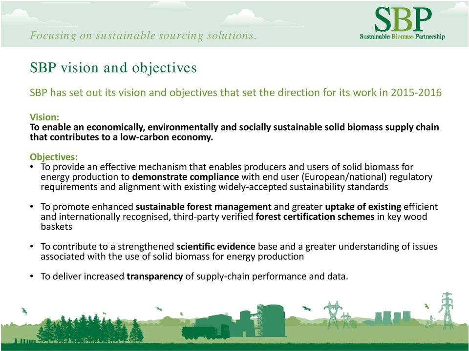 Objectives: To provide an effective mechanism that enables producers and users of solid biomass for energy production to demonstrate compliance with end user (European/national) regulatory