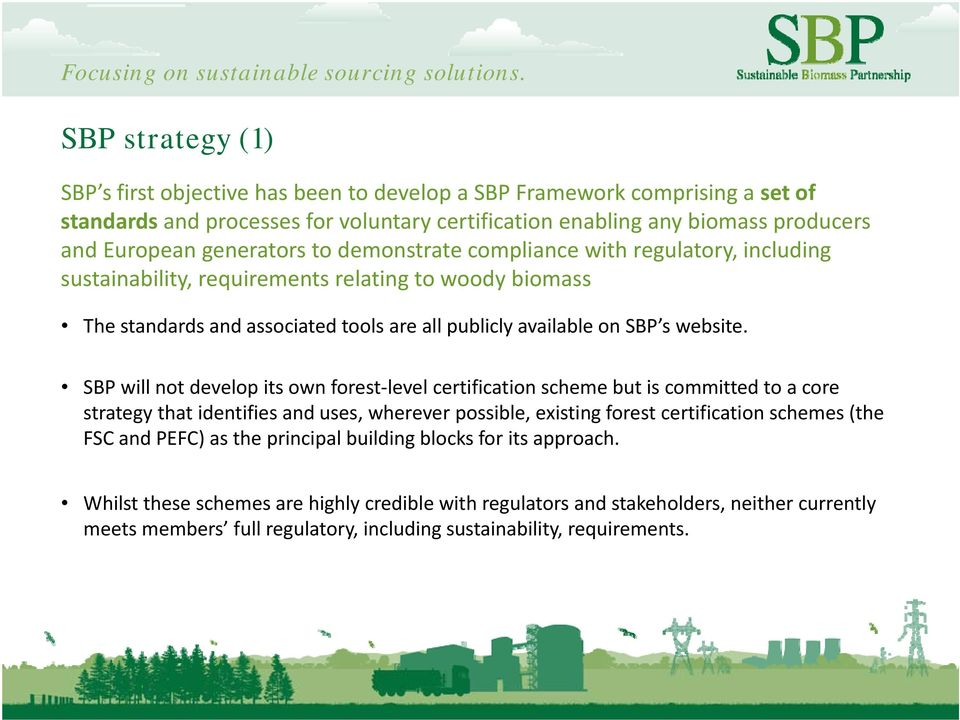 SBP will not develop its own forest level certification scheme but is committed to a core strategy that identifies and uses, wherever possible, existing forest certification schemes (the FSC and