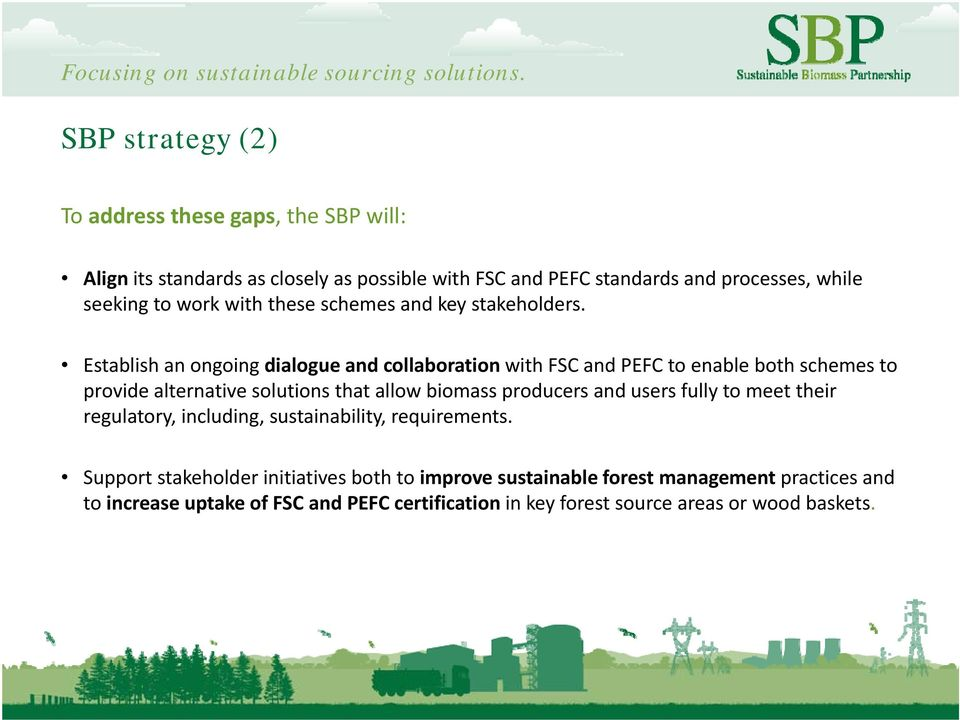 Establish an ongoing dialogue and collaboration with FSC and PEFC to enable both schemes to provide alternative solutions that allow biomass producers and