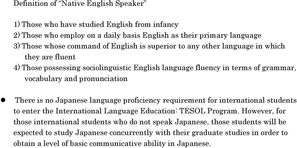 There is no Japanese language proficiency requirement for international students to enter the International Language Education: TESOL Program.